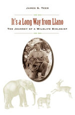 It's a Long Way from Llano : The Journey of a Wildlife Biologist - James G. Teer
