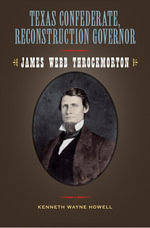 Texas Confederate, Reconstruction Governor : James Webb Throckmorton - Kenneth Wayne Howell