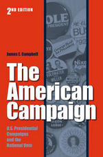 The American Campaign, Second Edition : U.S. Presidential Campaigns and the National Vote - James E. Campbell
