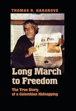 Long March to Freedom : The True Story of a Colombian Kidnapping - Tom Hargrove