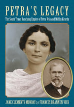 Petra's Legacy : The South Texas Ranching Empire of Petra Vela and Mifflin Kenedy - Jane Clements Monday