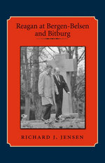 Reagan at Bergen-Belsen and Bitburg - Richard J. Jensen