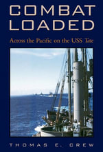 Combat Loaded : Across the Pacific on the USS Tate - Thomas E. Crew