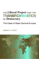 The Liberal Project and the Transformation of Democracy : The Case of East Central Europe - Sabrina P. Ramet