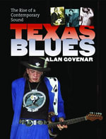 Texas Blues : The Rise of a Contemporary Sound - Alan B. Govenar
