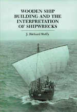 Wooden Ship Building and the Interpretation of Shipwrecks : Ed Rachal Foundation Nautical Archaeology - J. Richard Steffy