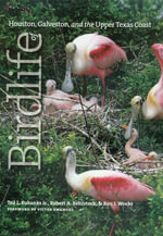 Birdlife of Houston, Galveston, and the Upper Texas Coast - Ted L., Jr. Eubanks