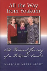 All the Way from Yoakum : The Personal Journey of a Political Insider - Marjorie Meyer Arsht