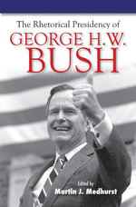 The Rhetorical Presidency of George H. W. Bush