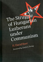 The Struggle of Hungarian Lutherans under Communism - H. David Baer