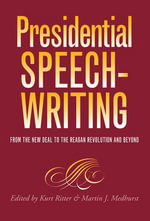 Presidential Speechwriting : From the New Deal to the Reagan Revolution and Beyond