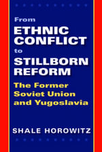 From Ethnic Conflict to Stillborn Reform : The Former Soviet Union and Yugoslavia - Shale Horowitz