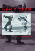 Imagining Postcommunism : Visual Narratives of Hungary's 1956 Revolution - Beverly A. James