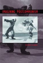 Imagining Postcommunism : Visual Narratives of Hungary's 1956 Revolution - Beverly A. James