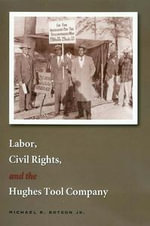 Labor, Civil Rights, and the Hughes Tool Company - Michael R. Botson