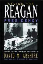 Saving the Reagan Presidency : Trust Is the Coin of the Realm - David M. Abshire