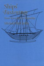 Ships' Fastenings : From Sewn Boat to Steamship - Michael McCarthy