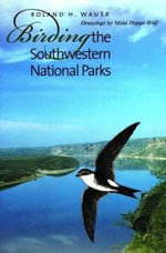 Birding the Southwestern National Parks - Roland H. Wauer