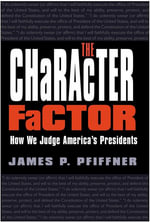 The Character Factor : How We Judge America's Presidents - James P. Pfiffner