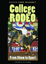 College Rodeo : From Show to Sport - Sylvia Gann Mahoney