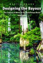 Designing the Bayous : The Control of Water in the Atchafalaya Basin, 1800-1995 - Martin Reuss