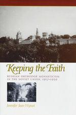 Keeping the Faith : Russian Orthodox Monasticism in the Soviet Union, 1917-1939 - Jennifer Jean Wynot