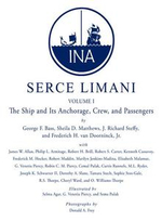 Serce Limani : An Eleventh-Century Shipwreck Vol. 1, the Ship and Its Anchorage, Crew, and Passengers - George F. Bass
