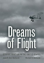 Dreams of Flight : General Aviation in the United States - Janet R. Daly Bednarek
