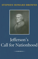 Jefferson's Call for Nationhood : The First Inaugural Address - Stephen Howard Browne