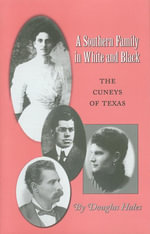 A Southern Family in White and Black : The Cuneys of Texas - Douglas Hales