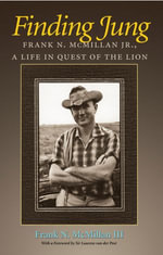Finding Jung : Frank N. McMillan Jr., a Life in Quest of the Lion - Frank N. McMillan