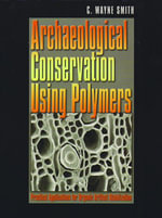 Archaeological Conservation Using Polymers : Practical Applications for Organic Artifact Stabilization - C. Wayne Smith