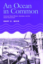 An Ocean in Common : American Naval Officers, Scientists, and the Ocean Environment - Gary E. Weir