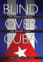 Blind Over Cuba : The Photo Gap and the Missile Crisis - David M. Barrett
