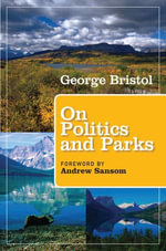 On Politics and Parks : People, Places, Politics, Parks - George Lambert Bristol