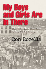 My Boys and Girls Are in There : The 1937 New London School Explosion - Ron Rozelle