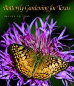 Butterfly Gardening for Texas : 100 Gorgeous Homegrown Presents - Geyata Ajilvsgi