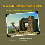 Texas State Parks and the CCC : The Legacy of the Civilian Conservation Corps - Cynthia A. Brandimarte
