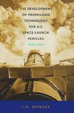 The Development of Propulsion Technology for U.S. Space-Launch Vehicles, 1926-1991 : Asa-Sp-6 - Mr. J D Hunley