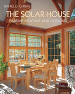 The Solar House : Passive Heating and Cooling - Daniel D. Chiras