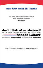 Don't Think of an Elephant! : Know Your Values and Frame the Debate - George Lakoff