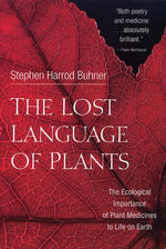 The Lost Language of Plants : The Ecological Importance of Plant Medicine to Life on Earth - Stephen Harrod Buhner