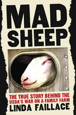 Mad Sheep : The True Story behind the USDA's War on a Family Farm - Linda Faillace