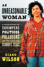 An Unreasonable Woman : A True Story of Shrimpers, Politicos, Polluters, and the Fight for Seadrift, Texas - Diane Wilson