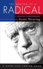 The Making of a Radical : A Political Autobiography - Scott Nearing