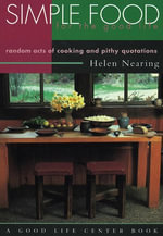 Simple Food for the Good Life : Random Acts of Cooking and Pithy Quotations - Helen Nearing