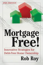 Mortgage Free! : Innovative Strategies for Debt Free Home Ownership - Robert L Roy