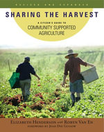 Sharing the Harvest : A Citizen's Guide to Community Supported Agriculture, 2nd Edition - Elizabeth Henderson