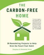 The Carbon-Free Home : 36 Remodeling Projects to Help Kick the Fossil-Fuel Habit - Stephen & Rebekah Hren