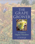 The Grape Grower : A Guide to Organic Viticulture - Lon Rombough